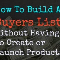 How To Build A Buyers List Without Having To Create Or Launch Products